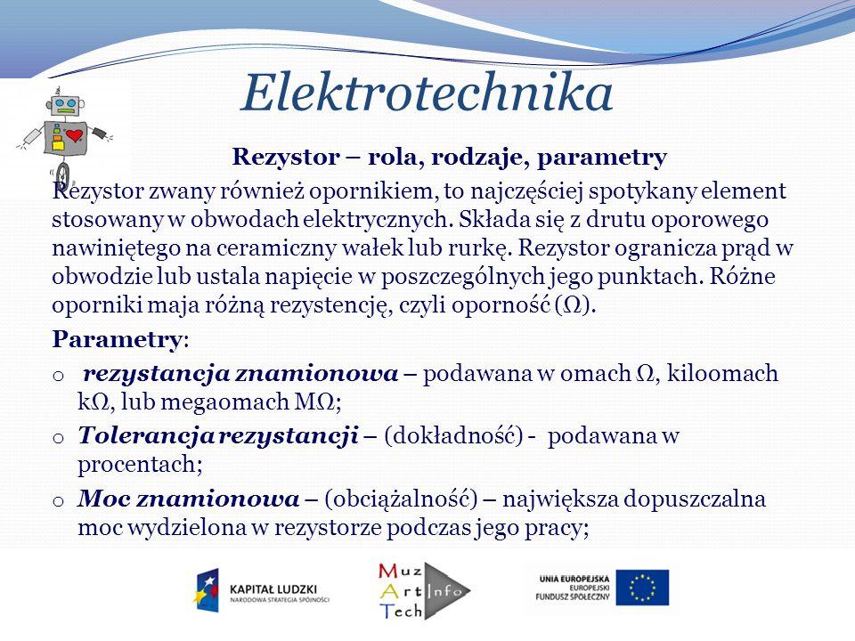 Elektrotechnika Rezystor – rola, rodzaje, parametry Rezystor zwany również opornikiem, to najczęściej spotykany element stosowany w obwodach elektrycz
