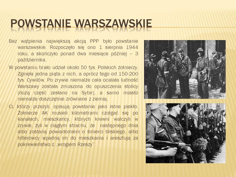 Bez wątpienia największą akcją PPP było powstanie warszawskie. Rozpoczęło się ono 1 sierpnia 1944 roku, a skończyło ponad dwa miesiące później – 3 paź