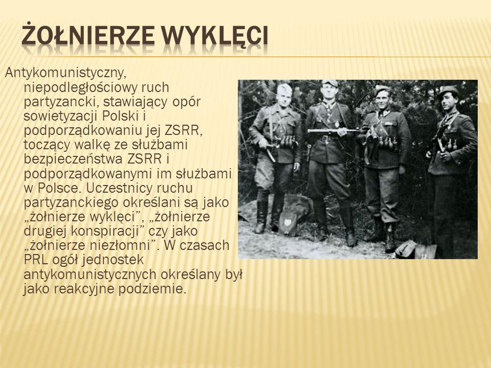 Antykomunistyczny, niepodległościowy ruch partyzancki, stawiający opór sowietyzacji Polski i podporządkowaniu jej ZSRR, toczący walkę ze służbami bezp
