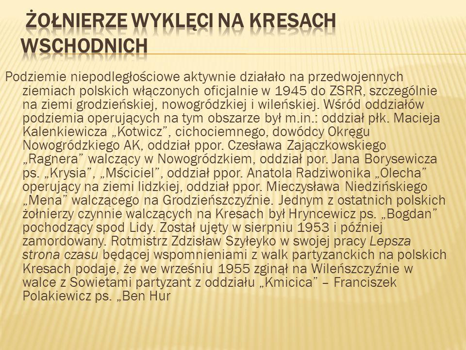 Podziemie niepodległościowe aktywnie działało na przedwojennych ziemiach polskich włączonych oficjalnie w 1945 do ZSRR, szczególnie na ziemi grodzieńs