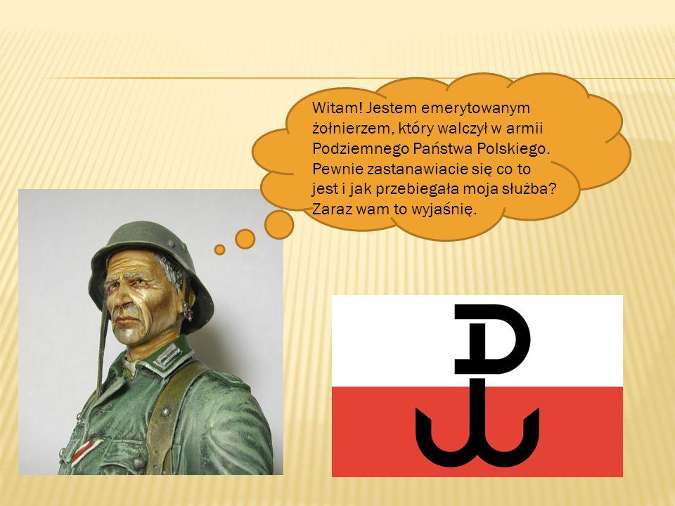 Witam! Jestem emerytowanym żołnierzem, który walczył w armii Podziemnego Państwa Polskiego. Pewnie zastanawiacie się co to jest i jak przebiegała moja