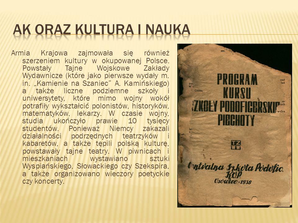 Armia Krajowa zajmowała się również szerzeniem kultury w okupowanej Polsce. Powstały Tajne Wojskowe Zakłady Wydawnicze (które jako pierwsze wydały m.