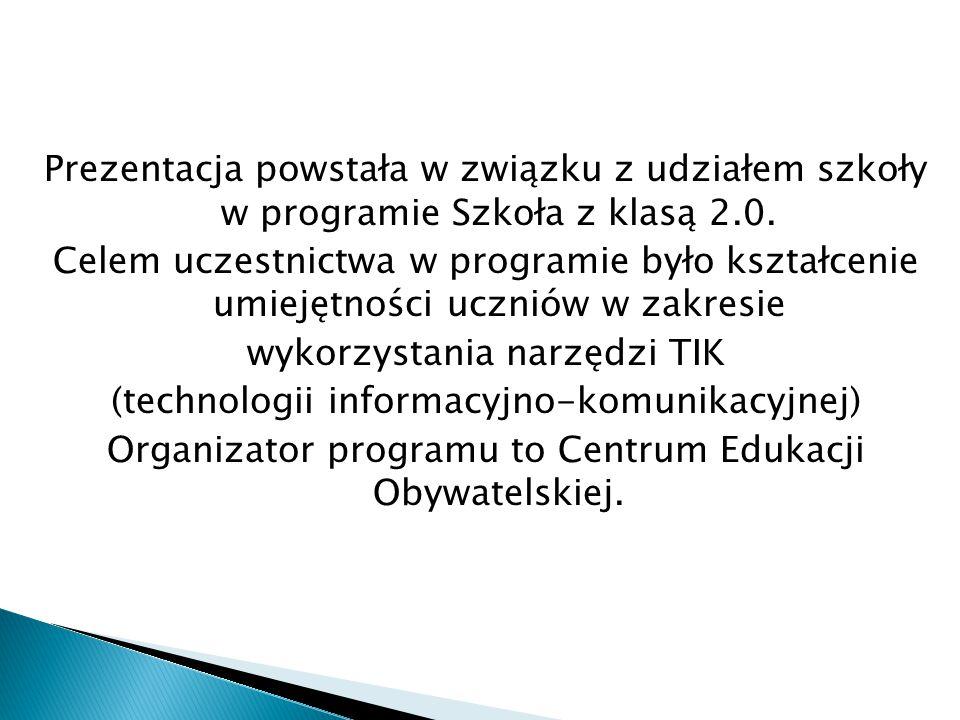 Prezentacja powstała w związku z udziałem szkoły w programie Szkoła z klasą 2.0.