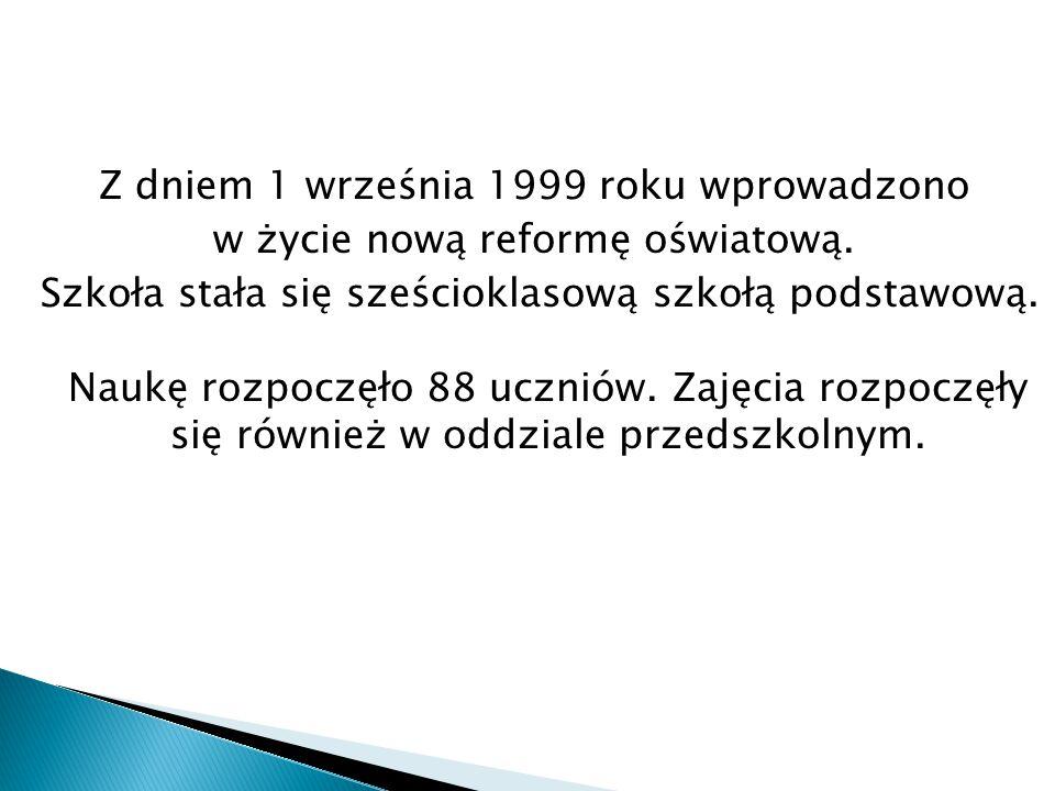Z dniem 1 września 1999 roku wprowadzono w życie nową reformę oświatową.