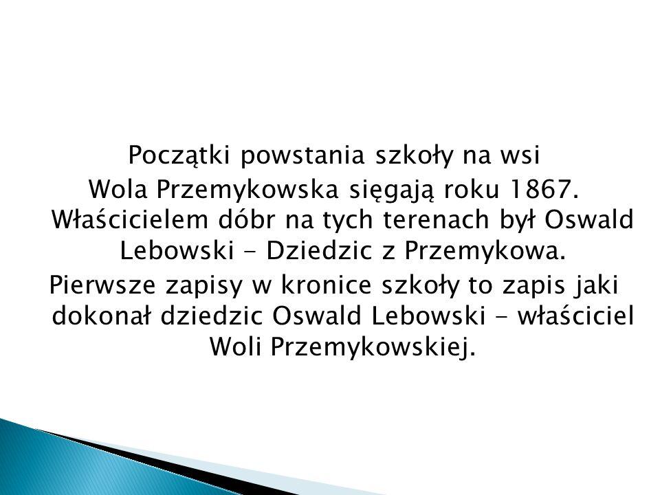 Początki powstania szkoły na wsi Wola Przemykowska sięgają roku 1867.