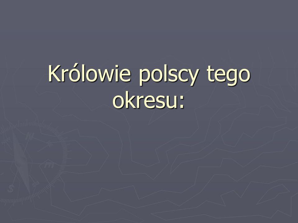 Królowie polscy tego okresu: