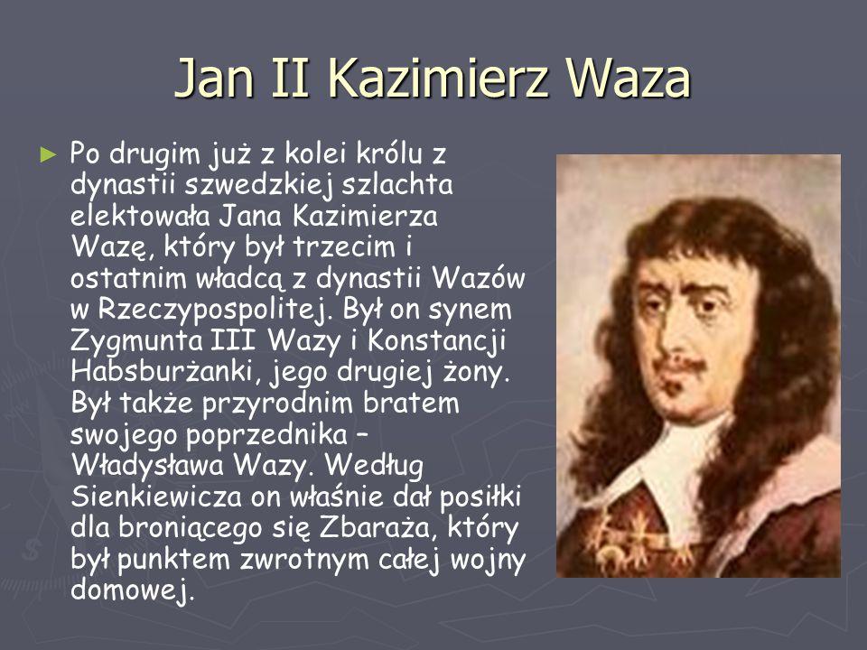 Jan II Kazimierz Waza ► ► Po drugim już z kolei królu z dynastii szwedzkiej szlachta elektowała Jana Kazimierza Wazę, który był trzecim i ostatnim wła