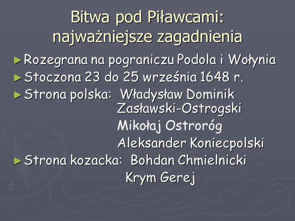 Bitwa pod Piławcami: najważniejsze zagadnienia ► Rozegrana na pograniczu Podola i Wołynia ► Stoczona 23 do 25 września 1648 r. ► Strona polska: Władys