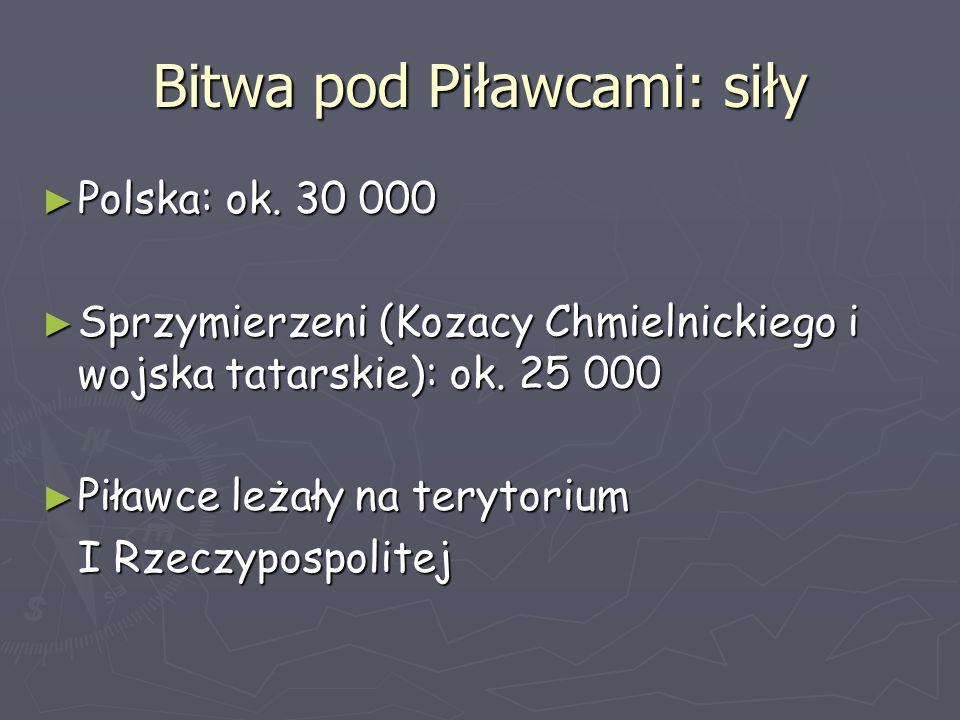 Bitwa pod Piławcami: siły ► Polska: ok. 30 000 ► Sprzymierzeni (Kozacy Chmielnickiego i wojska tatarskie): ok. 25 000 ► Piławce leżały na terytorium I