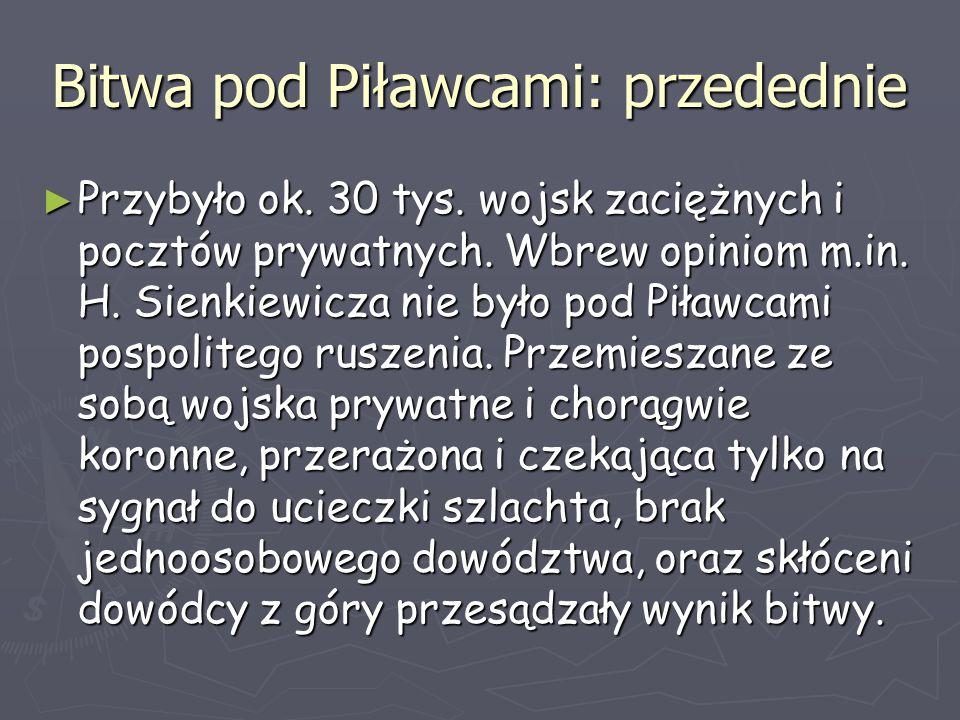 Bitwa pod Piławcami: przedednie ► Przybyło ok. 30 tys. wojsk zaciężnych i pocztów prywatnych. Wbrew opiniom m.in. H. Sienkiewicza nie było pod Piławca