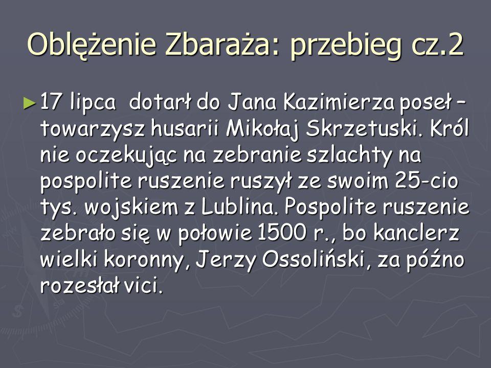Oblężenie Zbaraża: przebieg cz.2 ► 17 lipca dotarł do Jana Kazimierza poseł – towarzysz husarii Mikołaj Skrzetuski. Król nie oczekując na zebranie szl