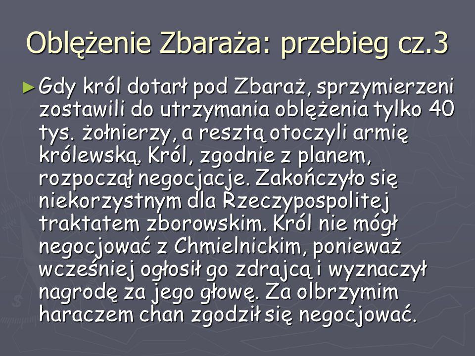 Oblężenie Zbaraża: przebieg cz.3 ► Gdy król dotarł pod Zbaraż, sprzymierzeni zostawili do utrzymania oblężenia tylko 40 tys. żołnierzy, a resztą otocz