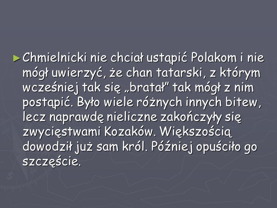 """► Chmielnicki nie chciał ustąpić Polakom i nie mógł uwierzyć, że chan tatarski, z którym wcześniej tak się """"bratał"""" tak mógł z nim postąpić. Było wiel"""