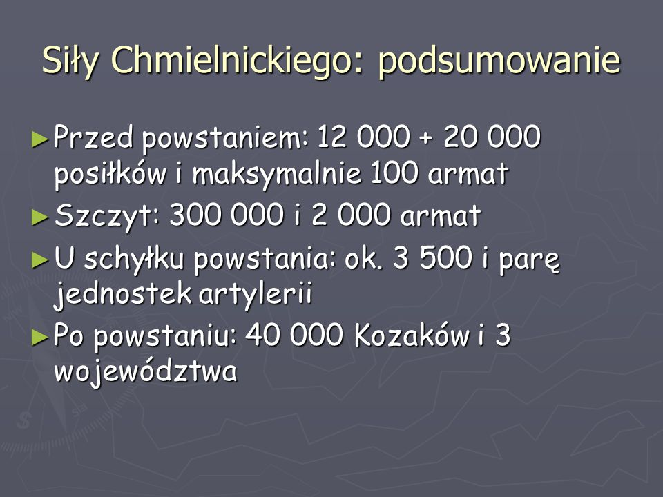 Siły Chmielnickiego: podsumowanie ► Przed powstaniem: 12 000 + 20 000 posiłków i maksymalnie 100 armat ► Szczyt: 300 000 i 2 000 armat ► U schyłku pow