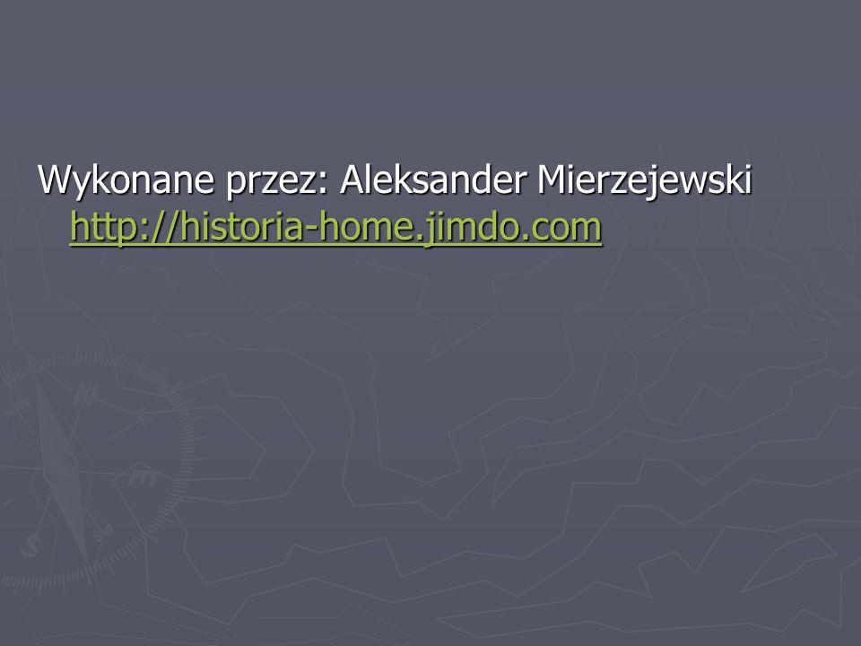 Wykonane przez: Aleksander Mierzejewski http://historia-home.jimdo.com http://historia-home.jimdo.com