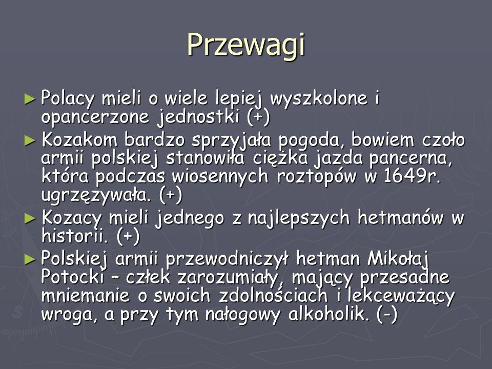 Przewagi ► Polacy mieli o wiele lepiej wyszkolone i opancerzone jednostki (+) ► Kozakom bardzo sprzyjała pogoda, bowiem czoło armii polskiej stanowiła