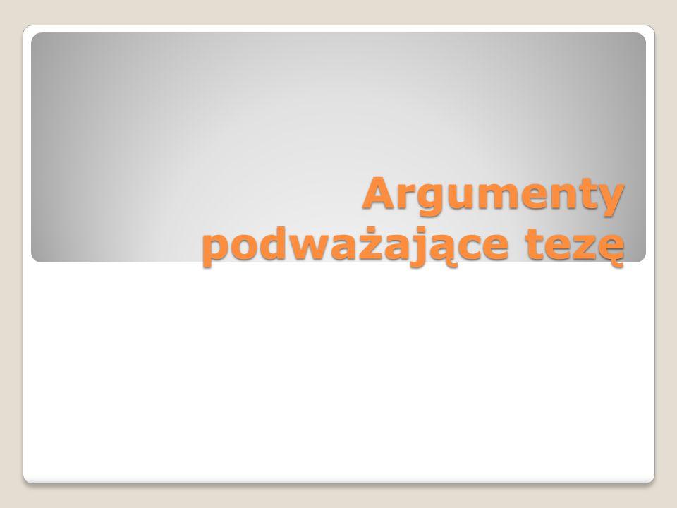 Argumenty podważające tezę