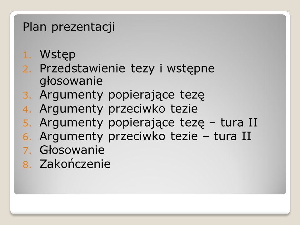 Plan prezentacji 1. Wstęp 2. Przedstawienie tezy i wstępne głosowanie 3. Argumenty popierające tezę 4. Argumenty przeciwko tezie 5. Argumenty popieraj