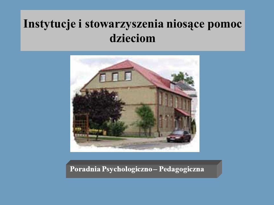 Instytucje i stowarzyszenia niosące pomoc dzieciom Poradnia Psychologiczno – Pedagogiczna Polkowice ul. Targowa 1 tel. 746 15 70 Poradnia udziela dzie