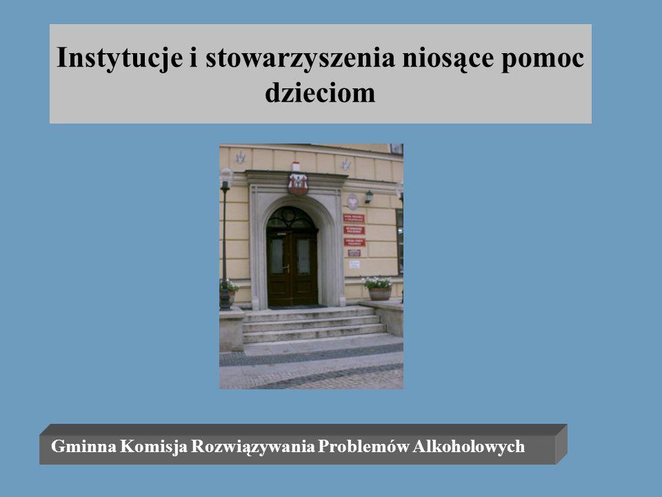 Instytucje i stowarzyszenia niosące pomoc dzieciom Gminna Komisja Rozwiązywania Problemów Alkoholowych Polkowice ul. Rynek 19, tel. 724-97-18 Komisja
