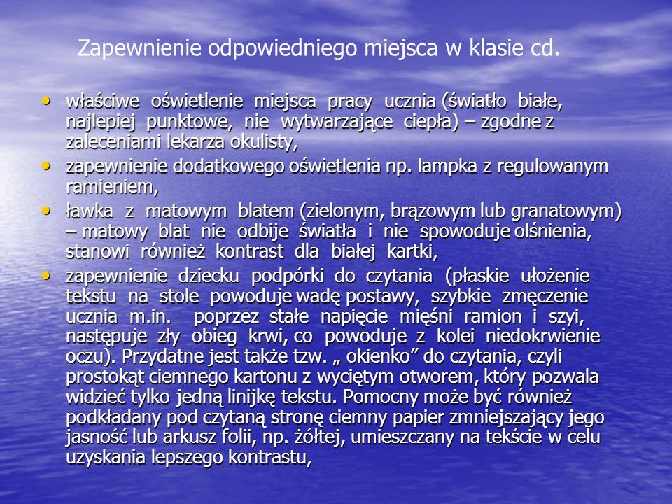 zapewnienie odpowiednich pomocy optycznych (dziecko powinno mieć możliwość korzystania z lupy, monookularu, powiększalnika, odpowiedniego oprogramowania komputerowego – np.