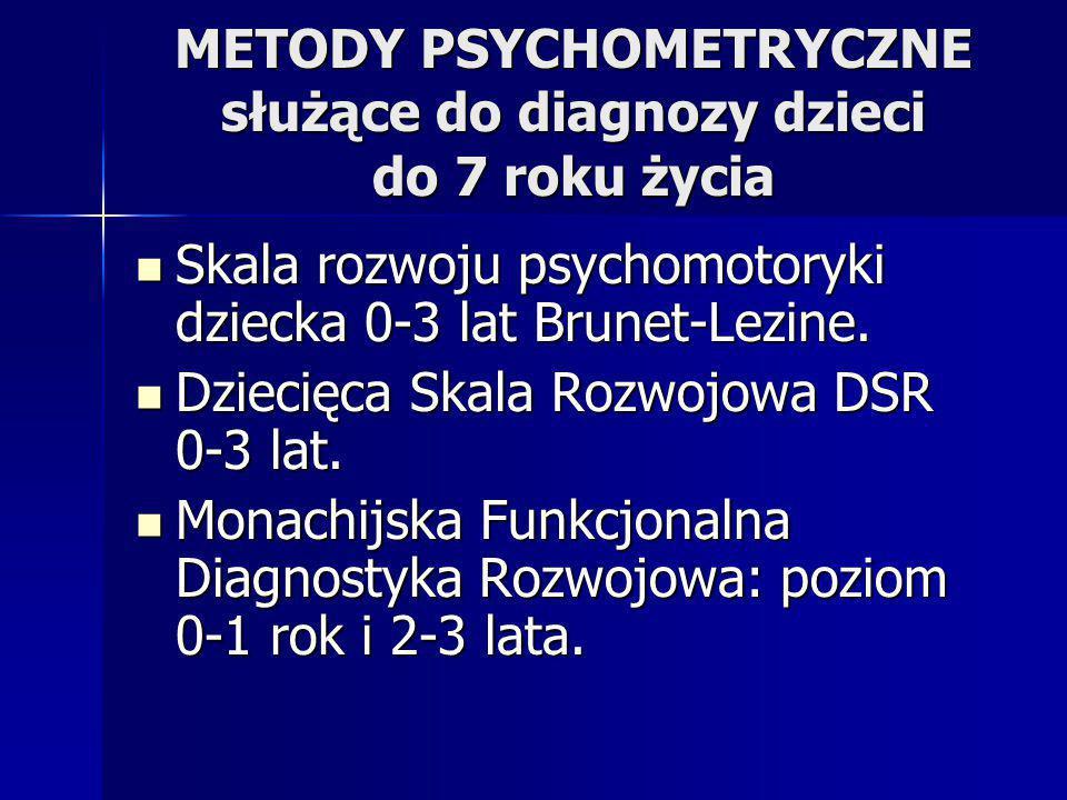 METODY PSYCHOMETRYCZNE służące do diagnozy dzieci do 7 roku życia Skala rozwoju psychomotoryki dziecka 0-3 lat Brunet-Lezine. Skala rozwoju psychomoto