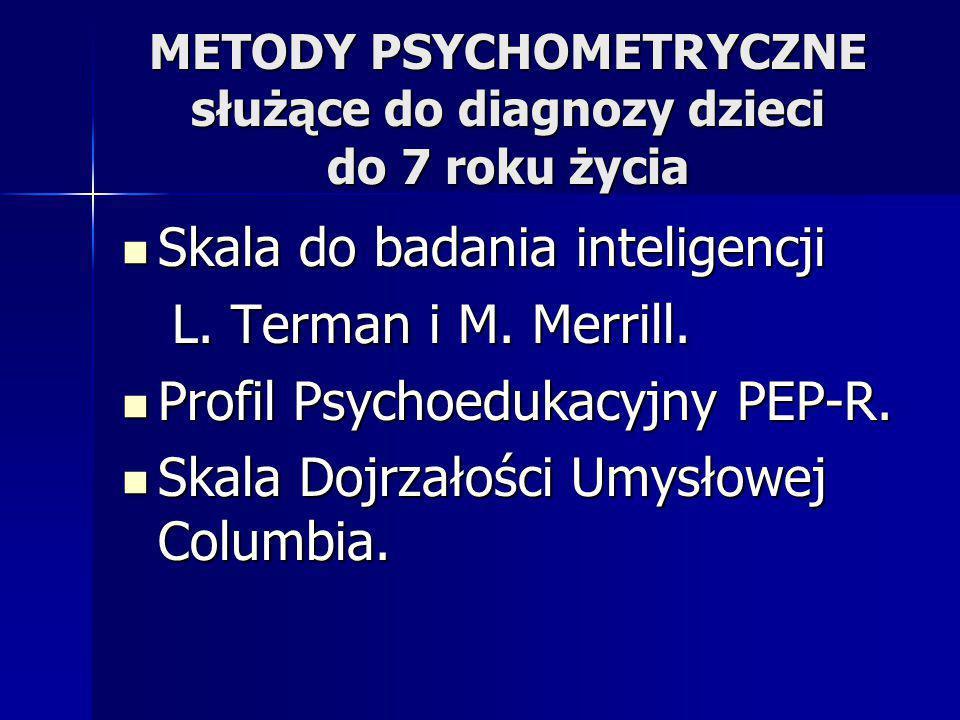 METODY PSYCHOMETRYCZNE służące do diagnozy dzieci do 7 roku życia Skala do badania inteligencji Skala do badania inteligencji L. Terman i M. Merrill.