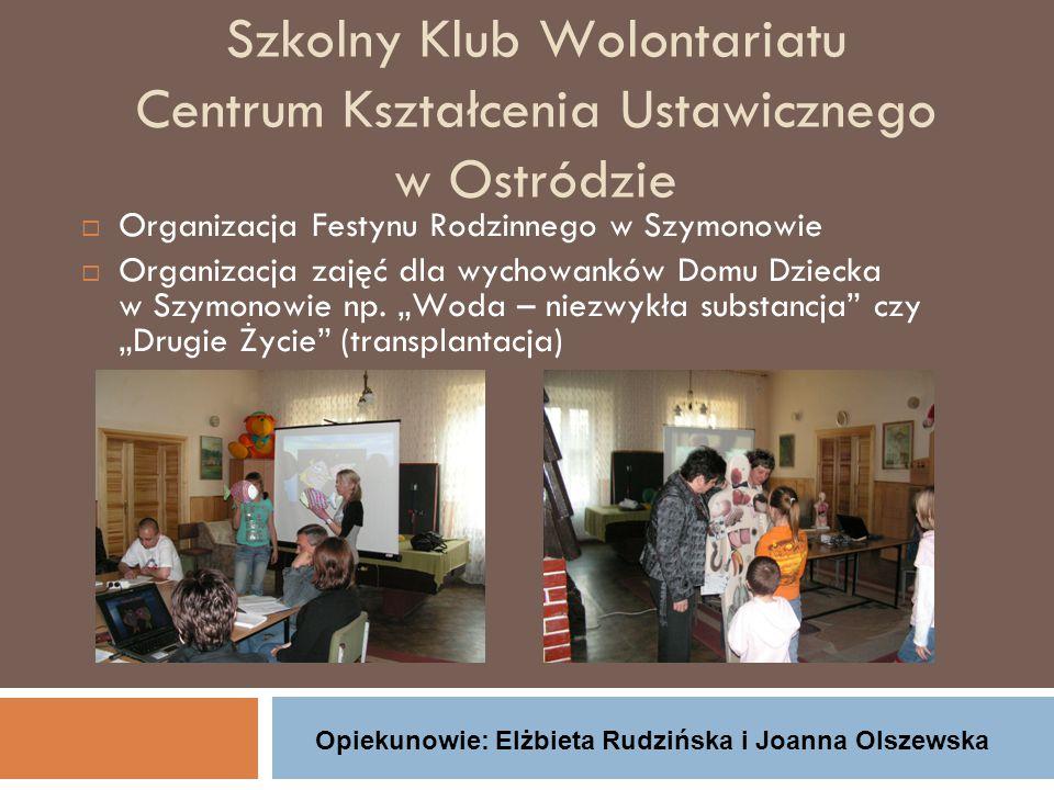 Szkolny Klub Wolontariatu Centrum Kształcenia Ustawicznego w Ostródzie  Organizacja Festynu Rodzinnego w Szymonowie  Organizacja zajęć dla wychowanków Domu Dziecka w Szymonowie np.