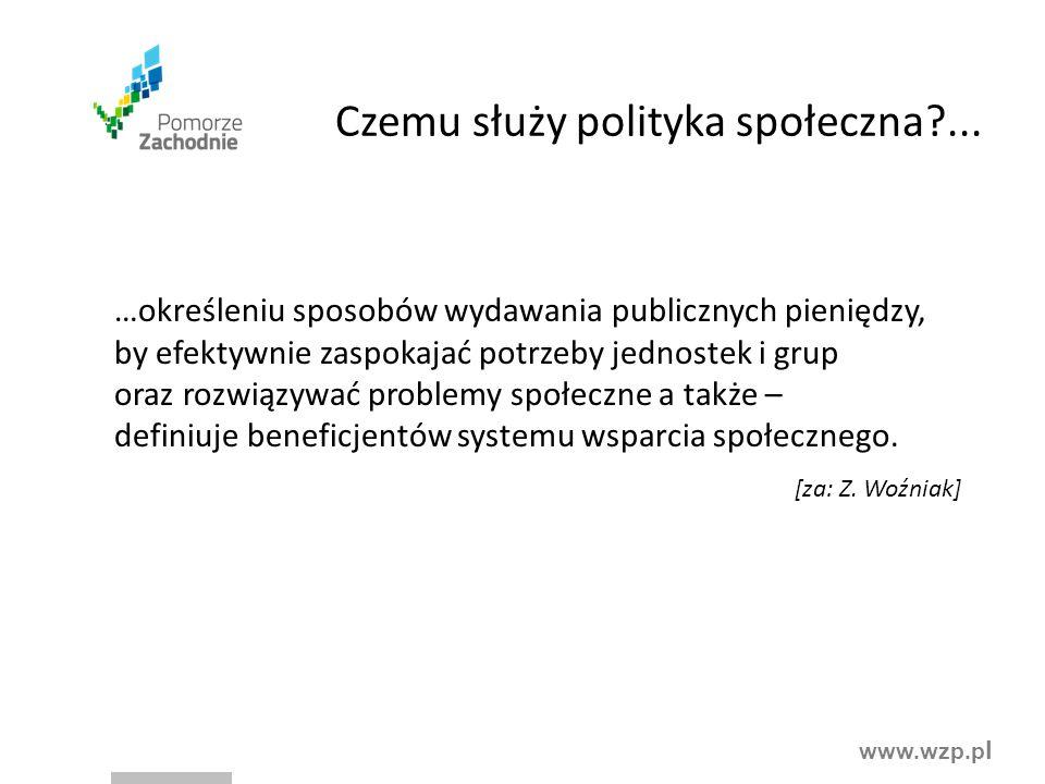 www.wzp.p l Czemu służy polityka społeczna?... …określeniu sposobów wydawania publicznych pieniędzy, by efektywnie zaspokajać potrzeby jednostek i gru
