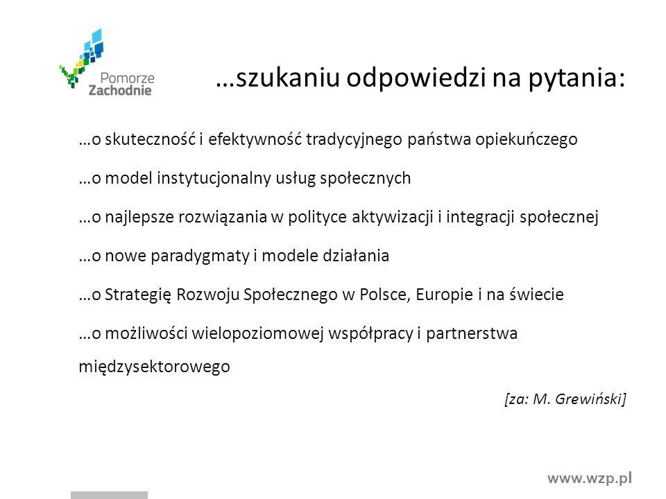 www.wzp.p l …szukaniu odpowiedzi na pytania: …o skuteczność i efektywność tradycyjnego państwa opiekuńczego …o model instytucjonalny usług społecznych