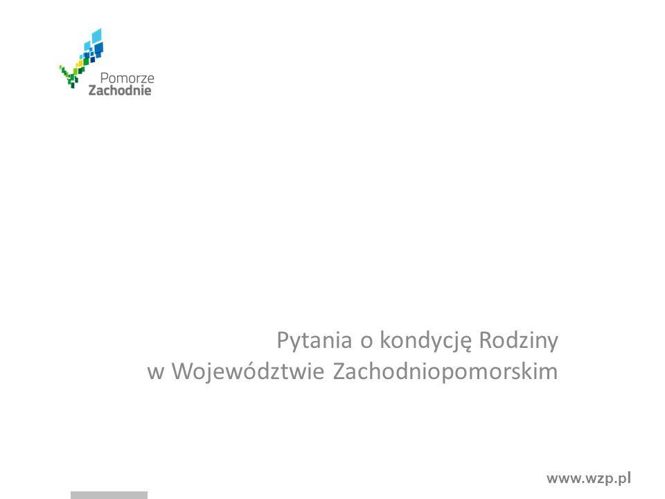 www.wzp.p l Pytania o kondycję Rodziny w Województwie Zachodniopomorskim