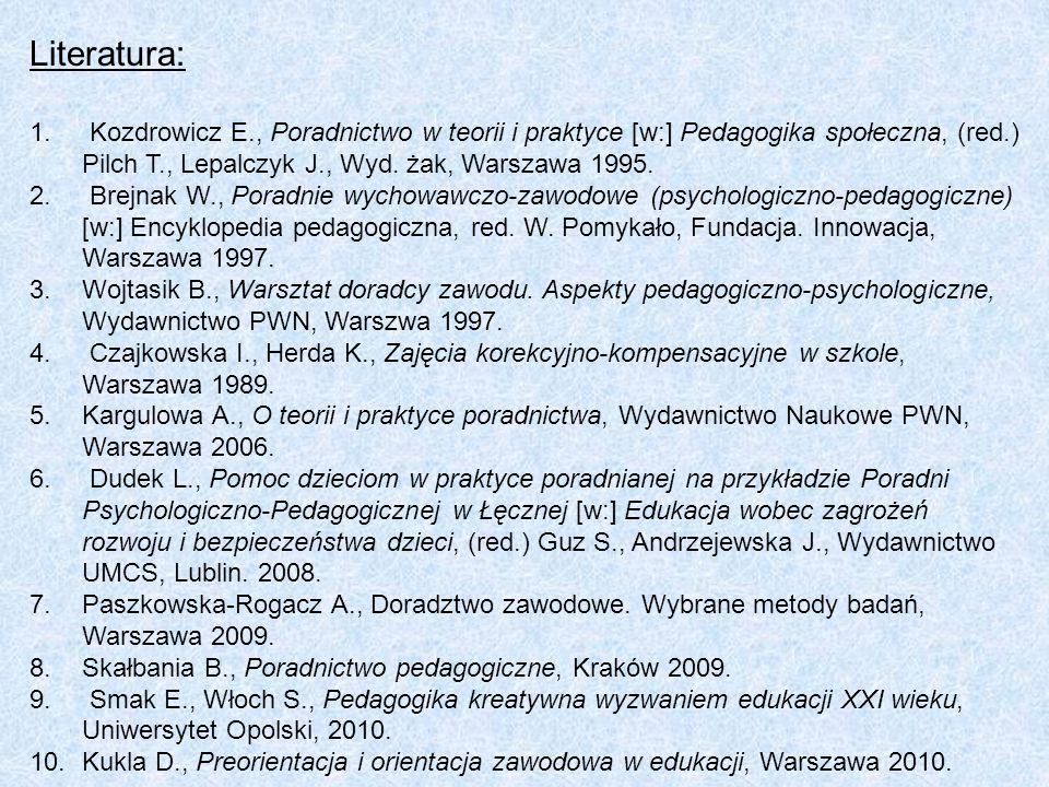 Literatura: 1. Kozdrowicz E., Poradnictwo w teorii i praktyce [w:] Pedagogika społeczna, (red.) Pilch T., Lepalczyk J., Wyd. żak, Warszawa 1995. 2. Br