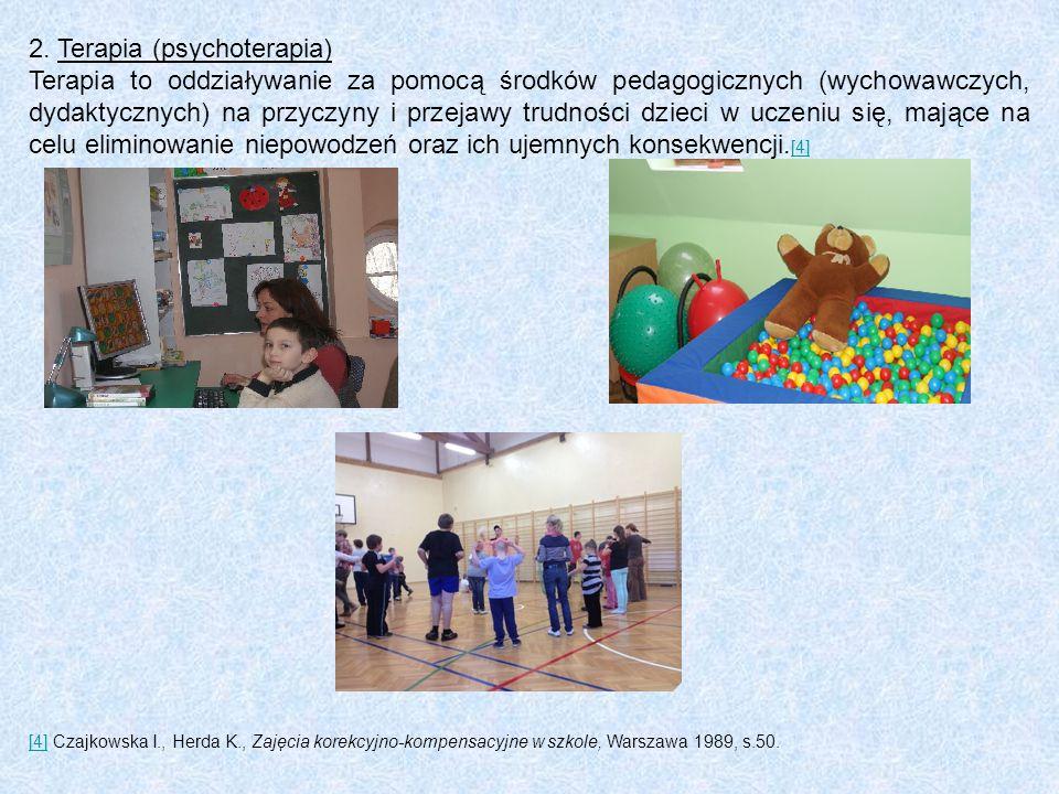 2. Terapia (psychoterapia) Terapia to oddziaływanie za pomocą środków pedagogicznych (wychowawczych, dydaktycznych) na przyczyny i przejawy trudności