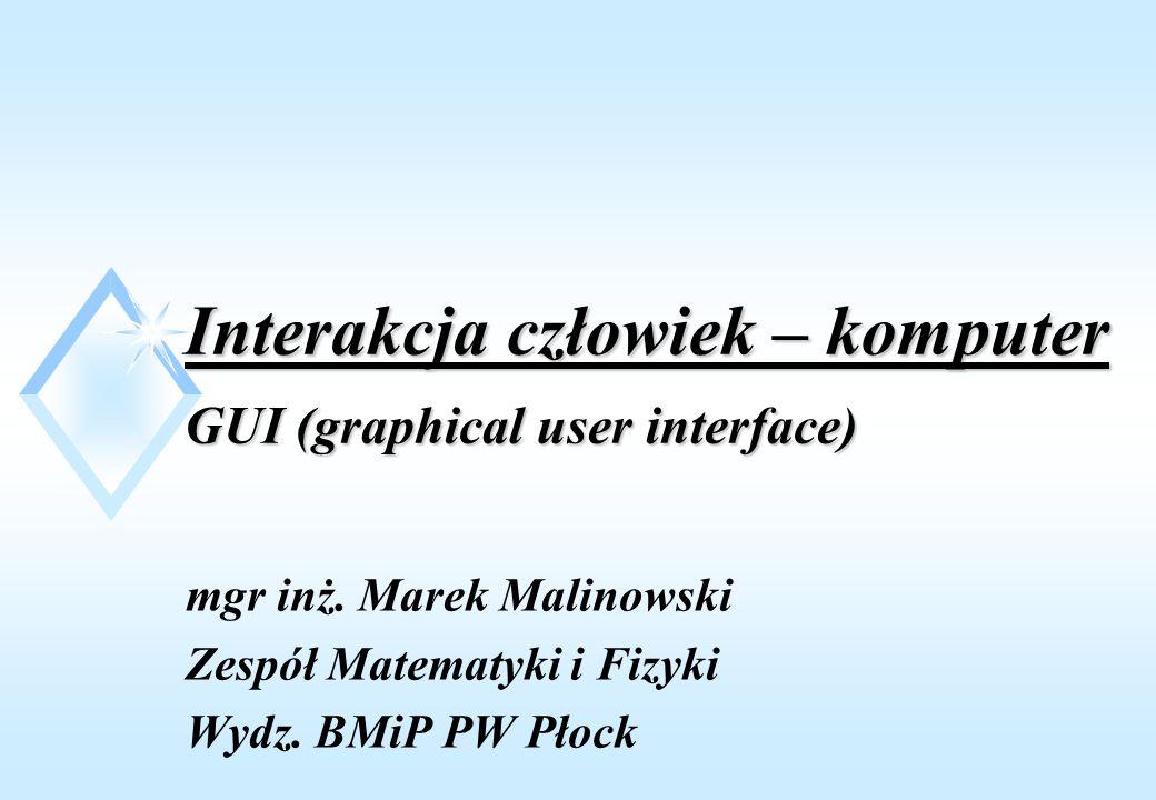 Interakcja człowiek – komputer GUI (graphical user interface) mgr inż.