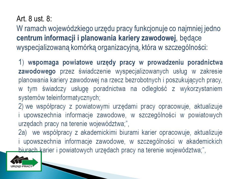 Art. 8 ust. 8: W ramach wojewódzkiego urzędu pracy funkcjonuje co najmniej jedno centrum informacji i planowania kariery zawodowej, będące wyspecjaliz