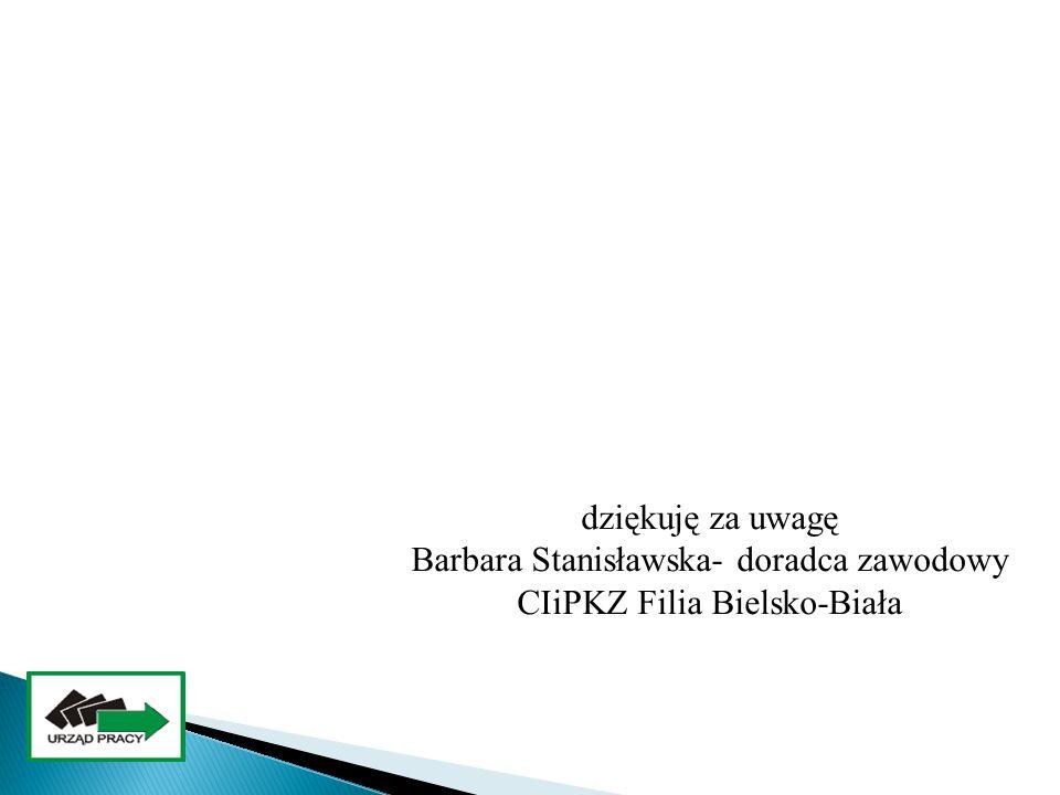 dziękuję za uwagę Barbara Stanisławska- doradca zawodowy CIiPKZ Filia Bielsko-Biała