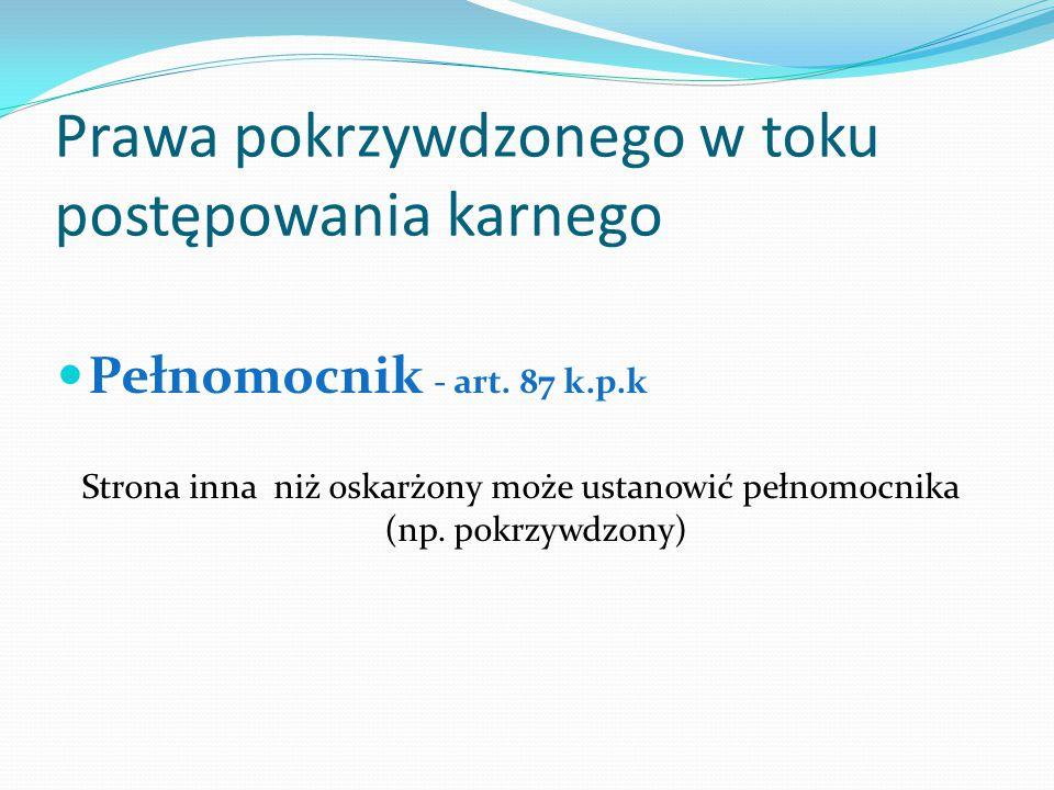 Prawa pokrzywdzonego w toku postępowania karnego Pełnomocnik - art.