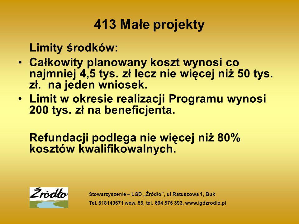 413 Małe projekty Limity środków: Całkowity planowany koszt wynosi co najmniej 4,5 tys.