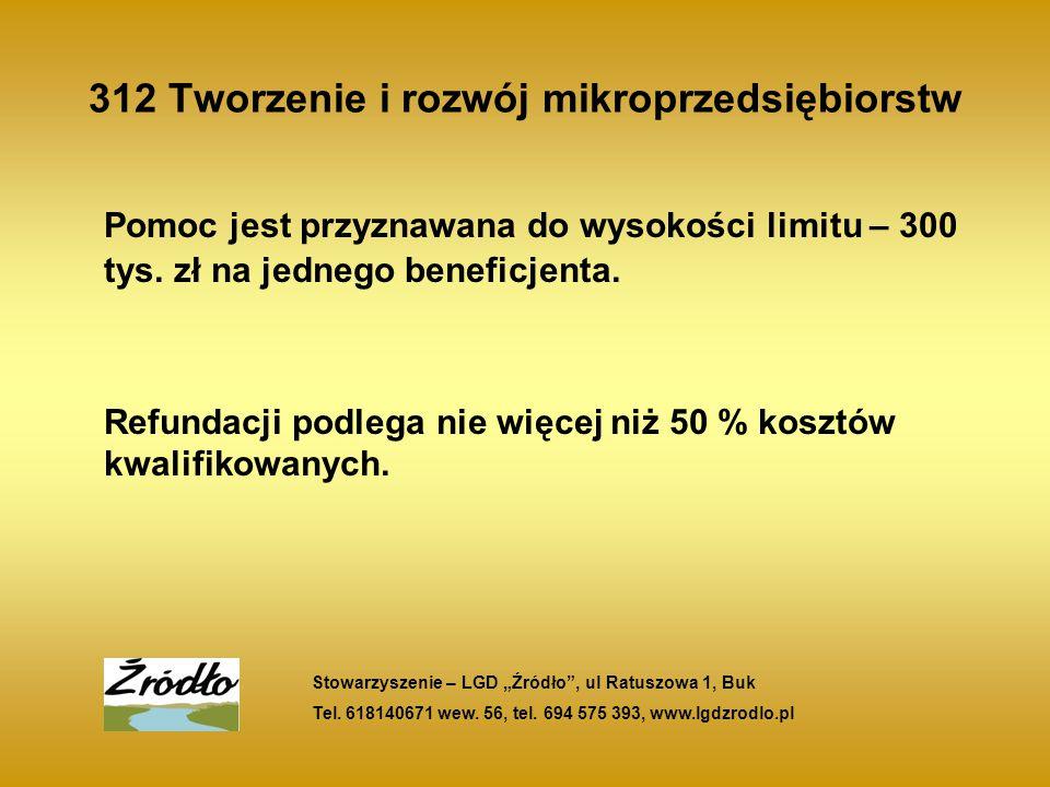 312 Tworzenie i rozwój mikroprzedsiębiorstw Pomoc jest przyznawana do wysokości limitu – 300 tys.