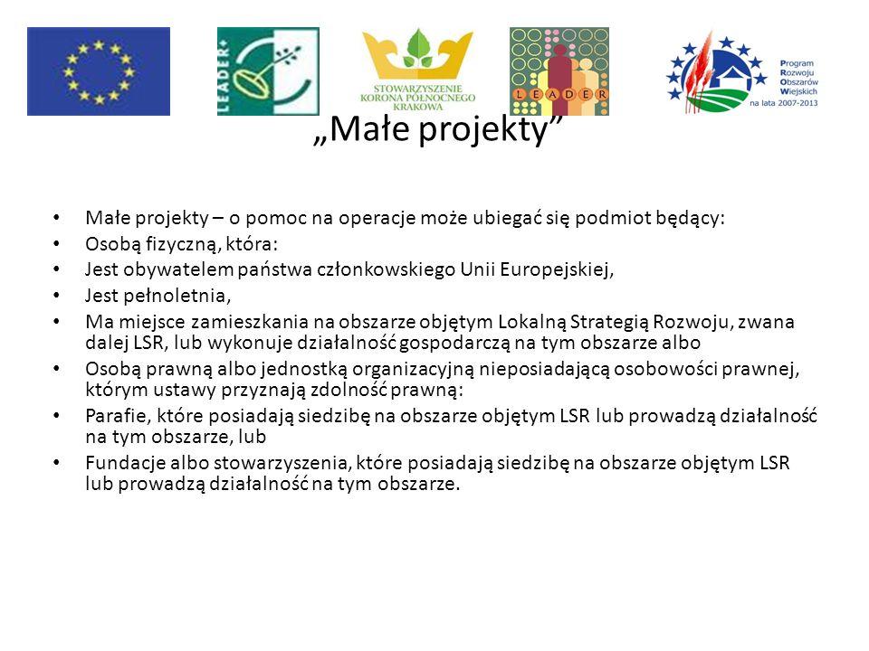 """""""Małe projekty"""" Małe projekty – o pomoc na operacje może ubiegać się podmiot będący: Osobą fizyczną, która: Jest obywatelem państwa członkowskiego Uni"""