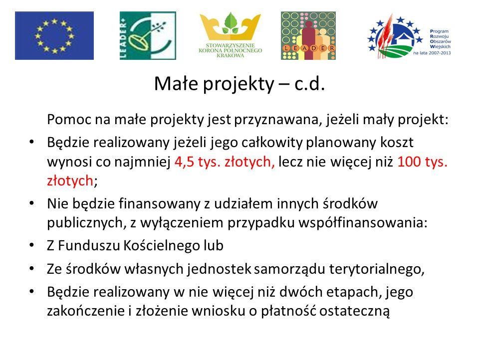 Małe projekty – c.d. Pomoc na małe projekty jest przyznawana, jeżeli mały projekt: Będzie realizowany jeżeli jego całkowity planowany koszt wynosi co