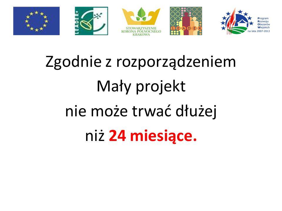 Zgodnie z rozporządzeniem Mały projekt nie może trwać dłużej niż 24 miesiące.
