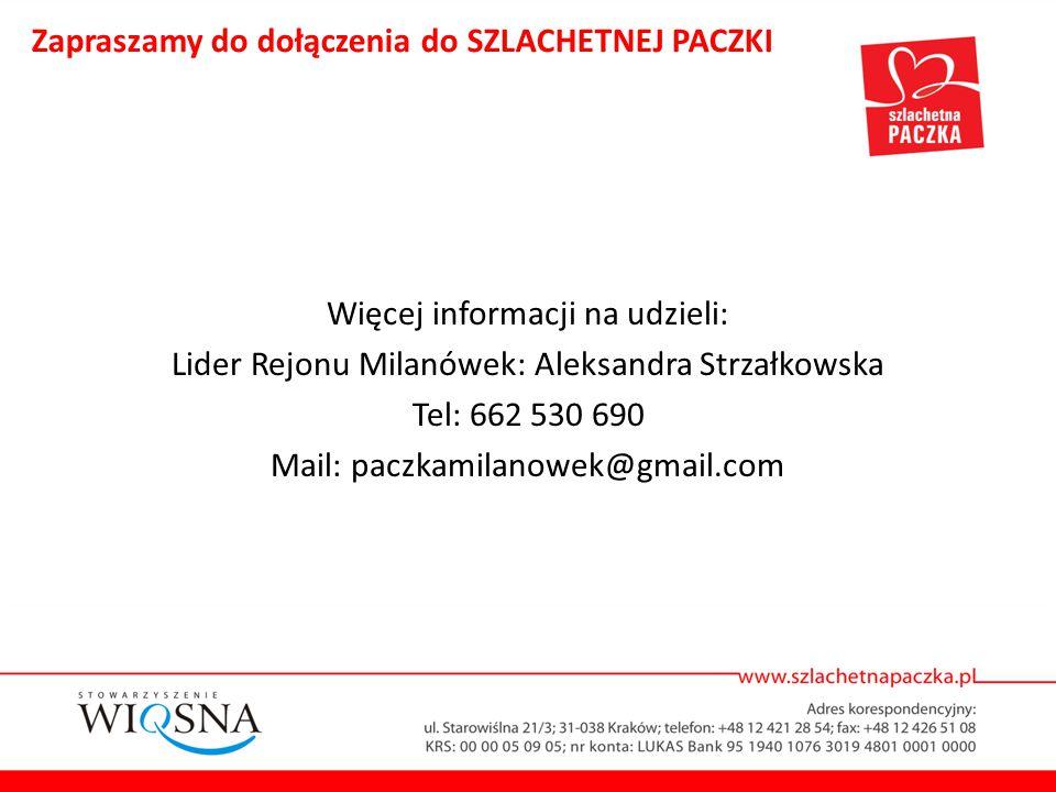 Więcej informacji na udzieli: Lider Rejonu Milanówek: Aleksandra Strzałkowska Tel: 662 530 690 Mail: paczkamilanowek@gmail.com Zapraszamy do dołączeni