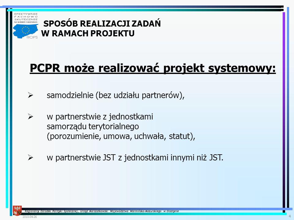 Regionalny Ośrodek Polityki Społecznej, Urząd Marszałkowski Województwa Warmińsko-Mazurskiego w Olsztynie 2010-04-26 5 W PRZYPADKU ZLECENIA CZĘŚCI ZADAŃ W RAMACH PROJEKTU SYSTEMOWEGO PARTNEROM, PCPR ZOBOWIĄZUJE SIĘ DO ZASTRZEŻENIA W UMOWIE LUB POROZUMIENIU, PRAWA WGLĄDU DO DOKUMENTÓW, W TYM DOKUMENTÓW FINANSOWYCH PARTNERA ZWIĄZANYCH Z REALIZACJĄ PROJEKTU.