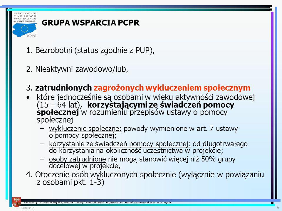 """Regionalny Ośrodek Polityki Społecznej, Urząd Marszałkowski Województwa Warmińsko-Mazurskiego w Olsztynie 2010-04-26 7 Otoczenie osób zagrożonych wykluczeniem społecznym:  osoby mieszkające we wspólnym gospodarstwie domowym, w rozumieniu ustawy o pomocy społecznej oraz osoby zamieszkujące w środowisku osób wykluczonych społecznie;  osoby będące """"otoczeniem mogą występować wyłącznie w powiązaniu z uczestnikami projektu; Osobami z otoczenia mogą być:  członkowie rodziny uczestnika projektu (małżonek/małżonka, dzieci, rodzice), jeśli zamieszkują wspólnie i prowadzą wspólne gospodarstwo domowe;  mieszkańcy i sąsiedzi zamieszkujący wspólnie w bloku, osiedlu, dzielnicy;  osoby ze wspólnego środowiska pracy;  osoby należące do tych samych kategorii społecznych, związane środowiskowo z klientem projektu (ale nie objęte wprost projektem) np."""
