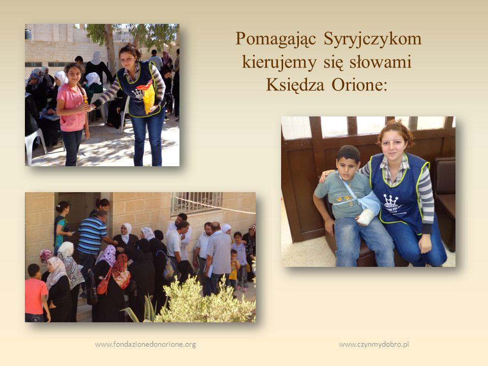 www.fondazionedonorione.org www.czynmydobro.pl Pomagając Syryjczykom kierujemy się słowami Księdza Orione: