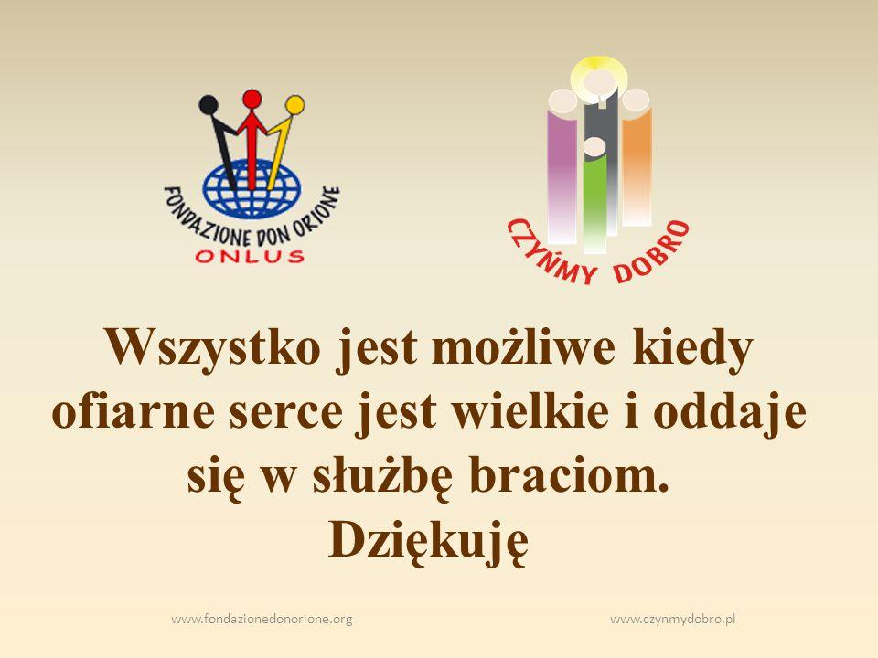 www.fondazionedonorione.org www.czynmydobro.pl Wszystko jest możliwe kiedy ofiarne serce jest wielkie i oddaje się w służbę braciom.