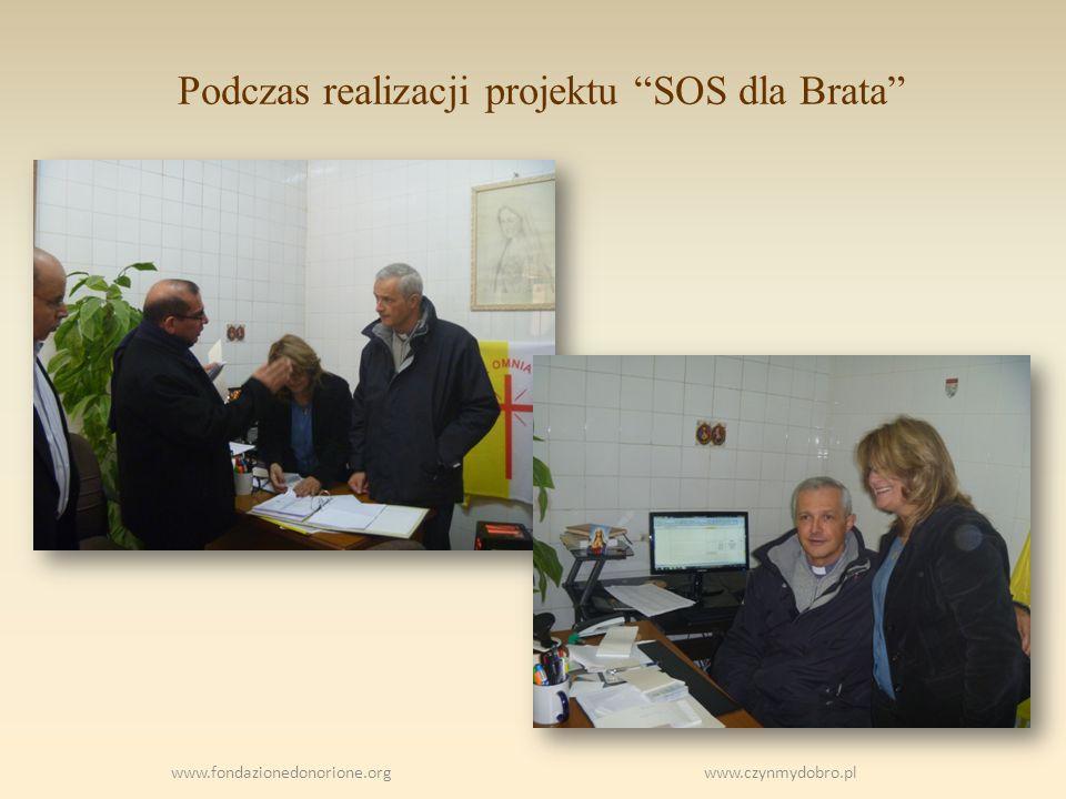 Podczas realizacji projektu SOS dla Brata www.fondazionedonorione.org www.czynmydobro.pl
