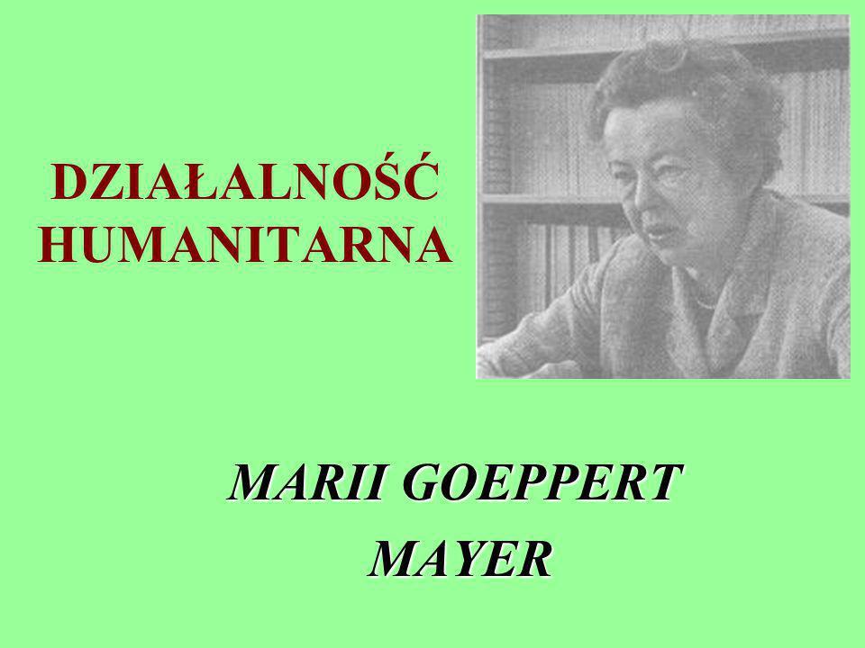 DZIAŁALNOŚĆ HUMANITARNA MARII GOEPPERT MAYER MAYER