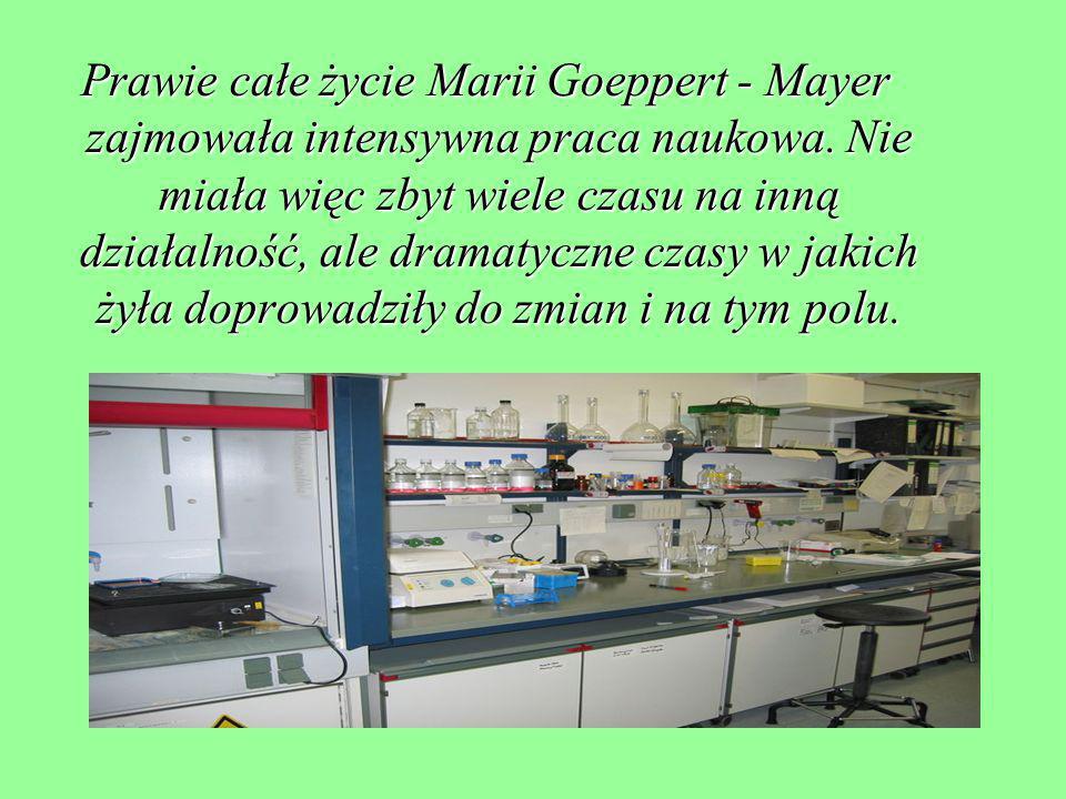 Prawie całe życie Marii Goeppert - Mayer zajmowała intensywna praca naukowa.